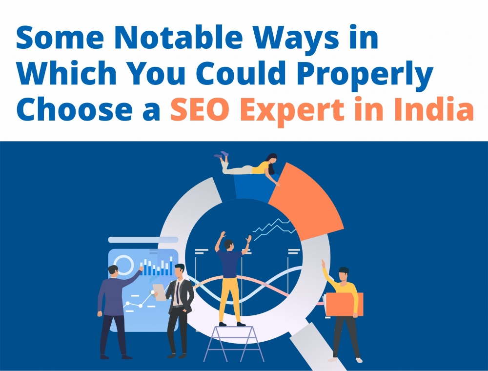Some Notable Ways in which you could properly choose a SEO Expert in India